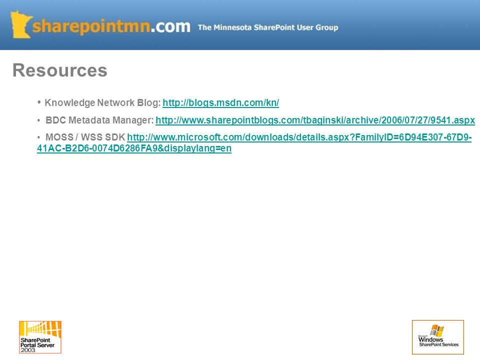 Resources Knowledge Network Blog: http://blogs.msdn.com/kn/http://blogs.msdn.com/kn/ BDC Metadata Manager: http://www.sharepointblogs.com/tbaginski/ar