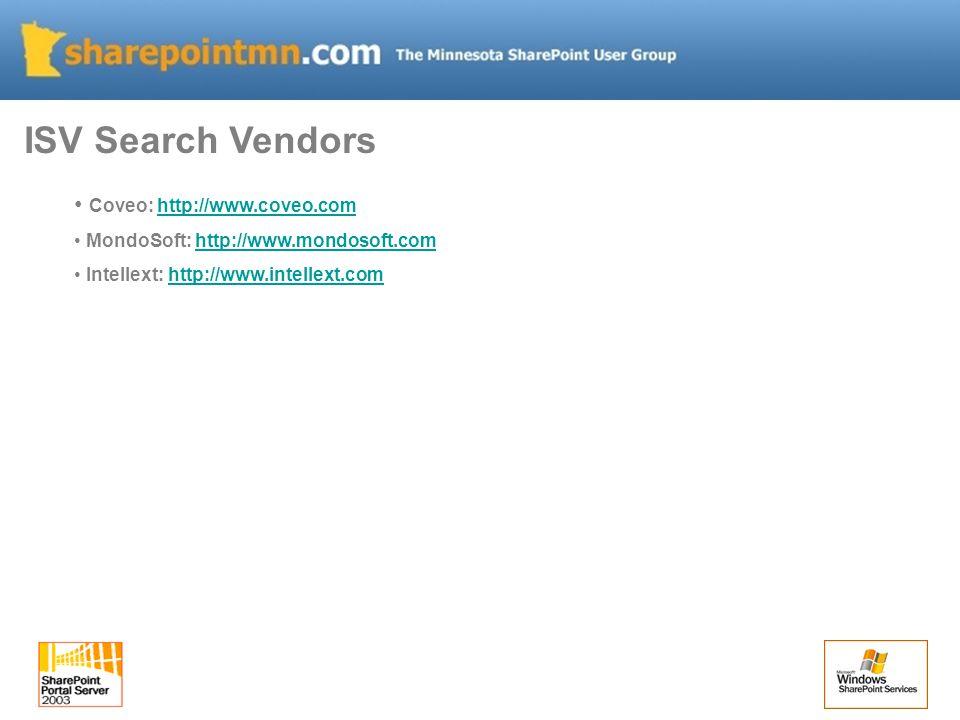 ISV Search Vendors Coveo: http://www.coveo.comhttp://www.coveo.com MondoSoft: http://www.mondosoft.comhttp://www.mondosoft.com Intellext: http://www.intellext.comhttp://www.intellext.com