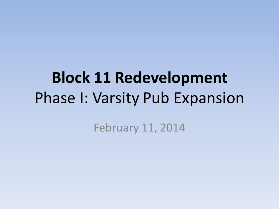Block 11 Redevelopment Phase I: Varsity Pub Expansion February 11, 2014