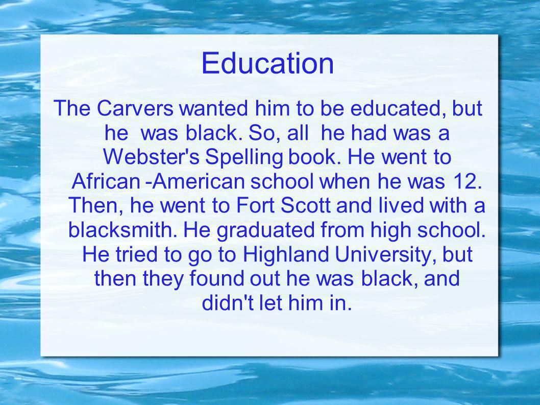 Education The Carvers wanted him to be educated, but he was black.