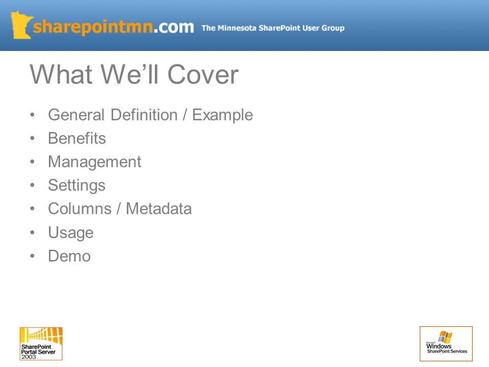 What We'll Cover General Definition / Example Benefits Management Settings Columns / Metadata Usage Demo