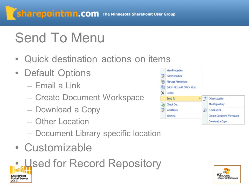 Quick destination actions on items Default Options –Email a Link –Create Document Workspace –Download a Copy –Other Location –Document Library specific location Customizable Used for Record Repository
