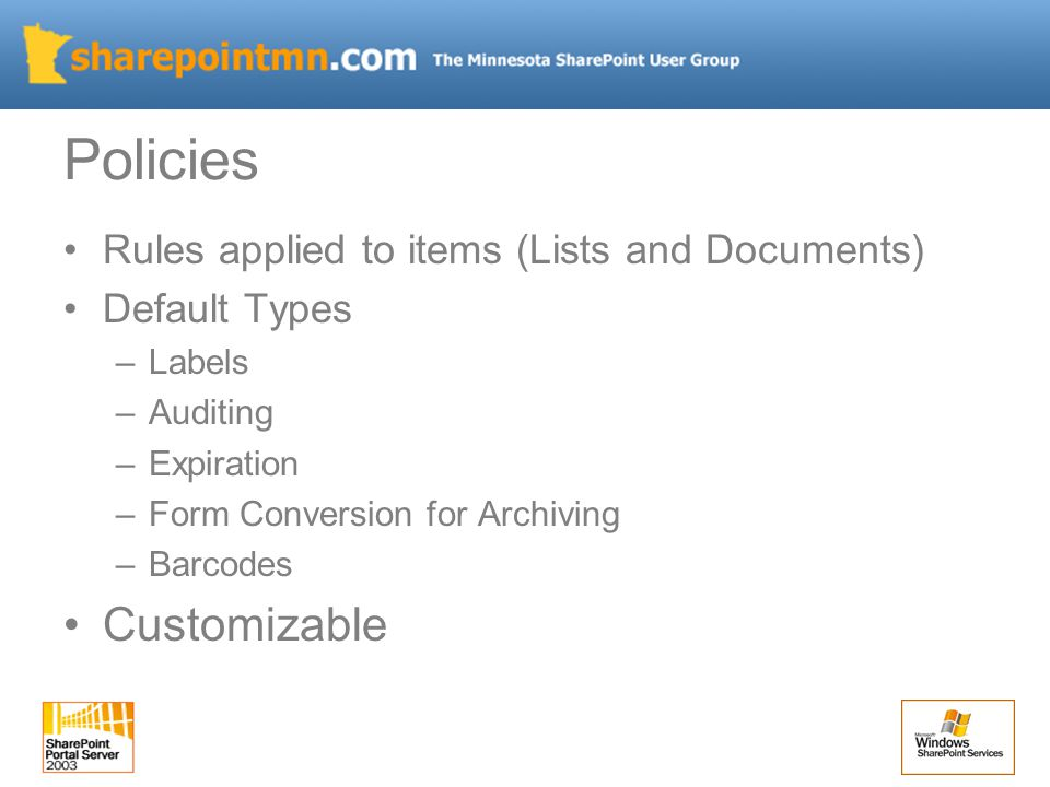 Rules applied to items (Lists and Documents) Default Types –Labels –Auditing –Expiration –Form Conversion for Archiving –Barcodes Customizable