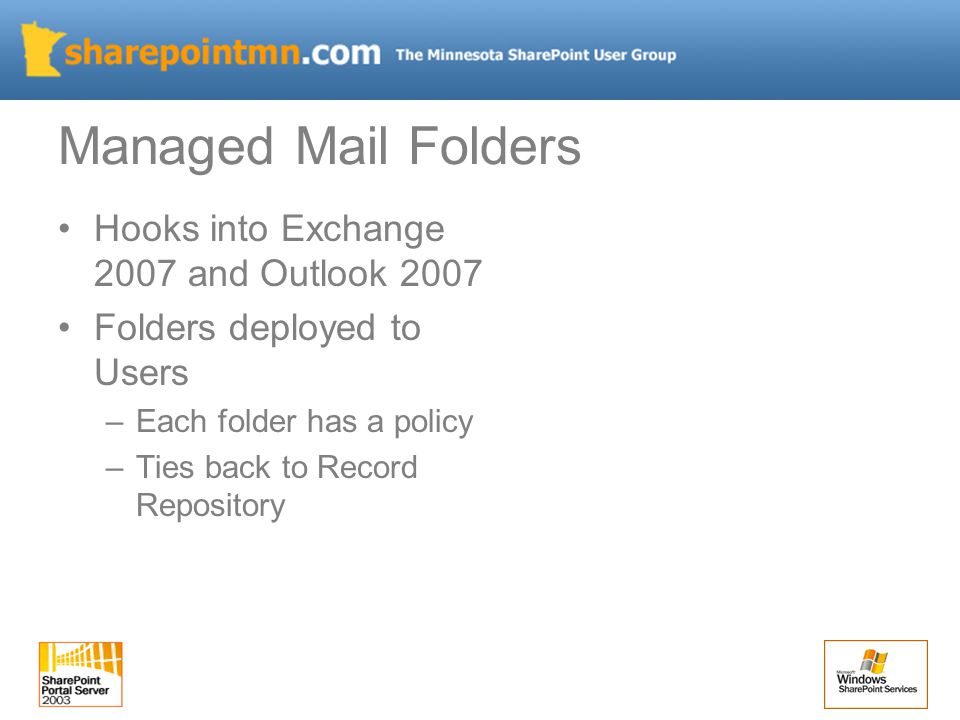Hooks into Exchange 2007 and Outlook 2007 Folders deployed to Users –Each folder has a policy –Ties back to Record Repository