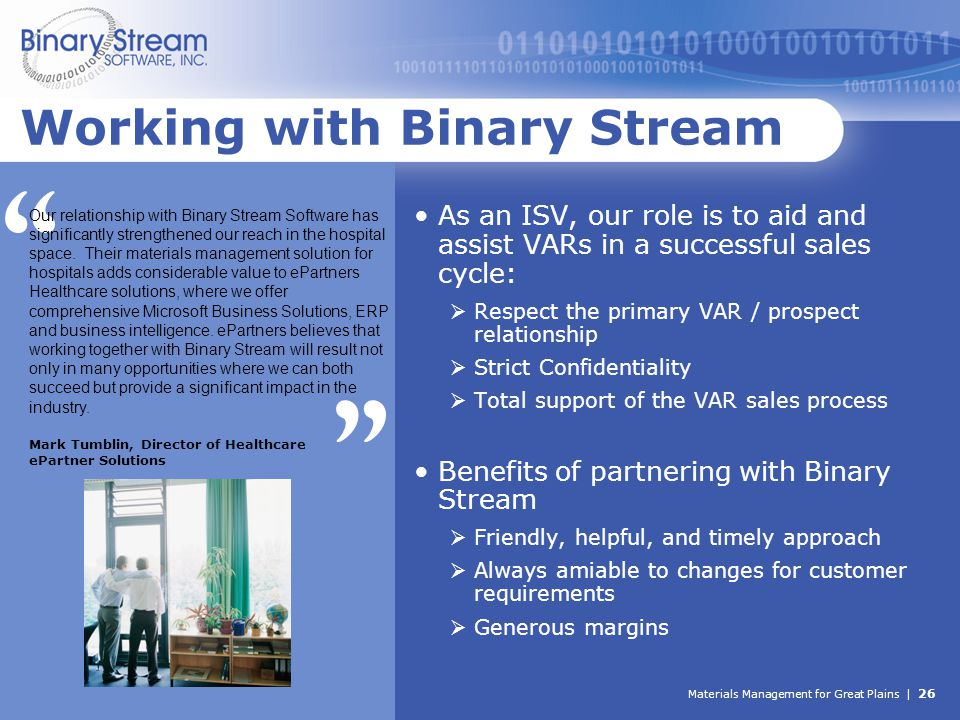 Materials Management for Great Plains | 26 Working with Binary Stream As an ISV, our role is to aid and assist VARs in a successful sales cycle:  Res