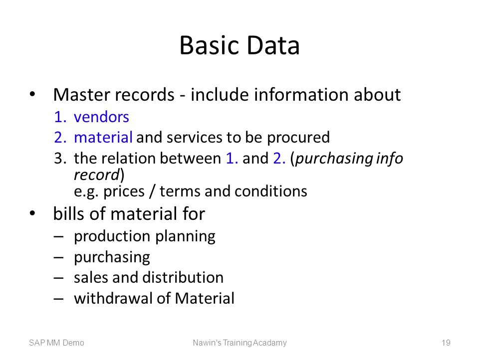 Basic Data Master records - include information about 1.vendors 2.material and services to be procured 3.the relation between 1.