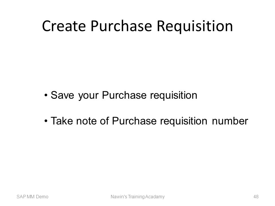 Create Purchase Requisition SAP MM DemoNawin s Training Acadamy 48 Save your Purchase requisition Take note of Purchase requisition number