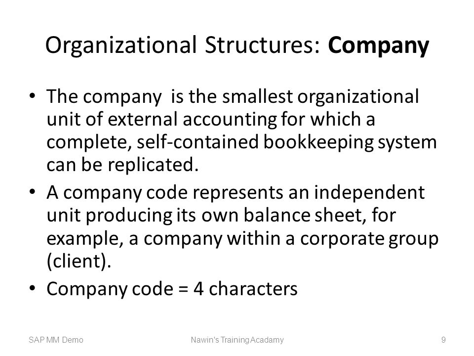 Organizational Structures: Company The company is the smallest organizational unit of external accounting for which a complete, self-contained bookkeeping system can be replicated.
