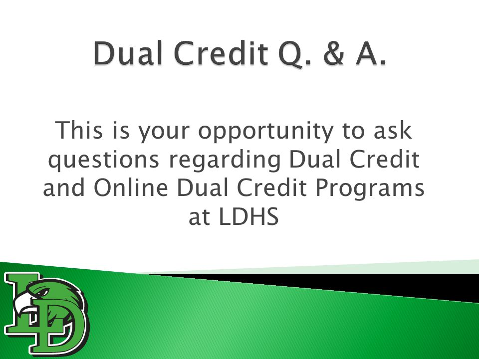 This is your opportunity to ask questions regarding Dual Credit and Online Dual Credit Programs at LDHS
