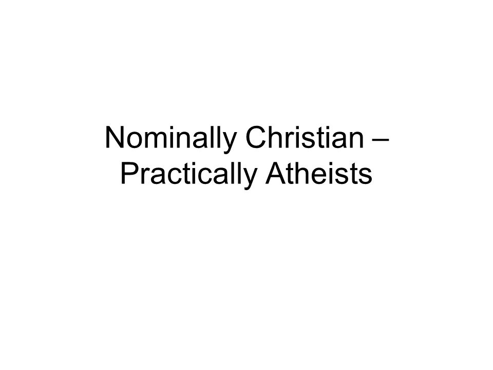 Nominally Christian – Practically Atheists