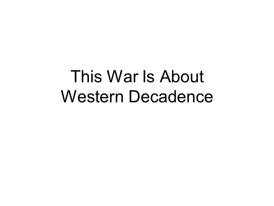 This War Is About Western Decadence