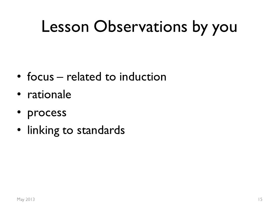 Lesson Observations by you focus – related to induction rationale process linking to standards May 201315