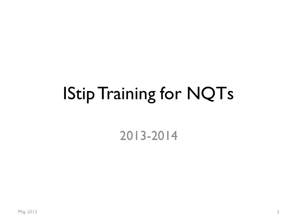 IStip Training for NQTs 2013-2014 May 20132
