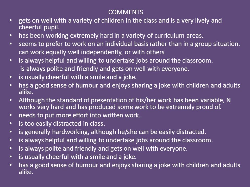 COMMENTS gets on well with a variety of children in the class and is a very lively and cheerful pupil.