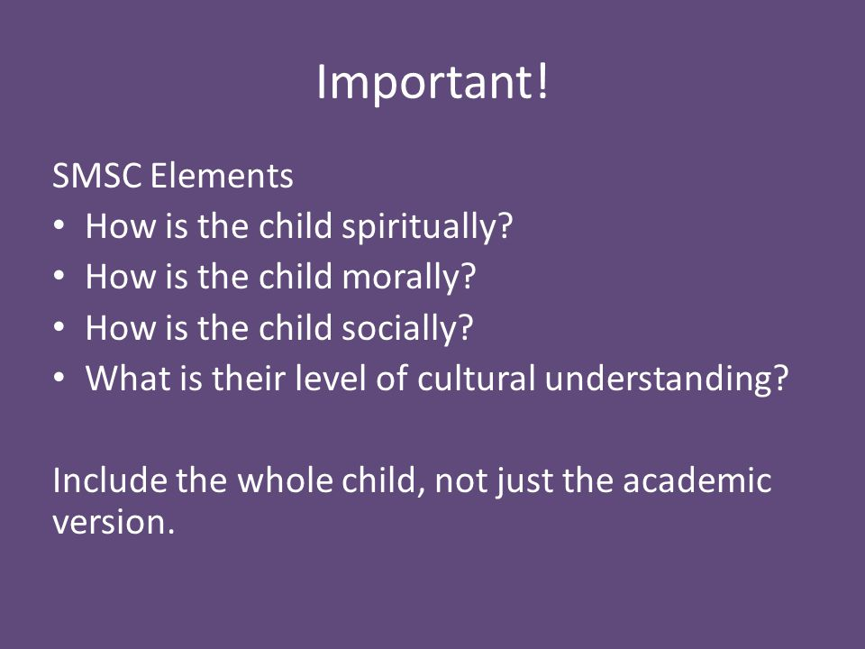 Important. SMSC Elements How is the child spiritually.