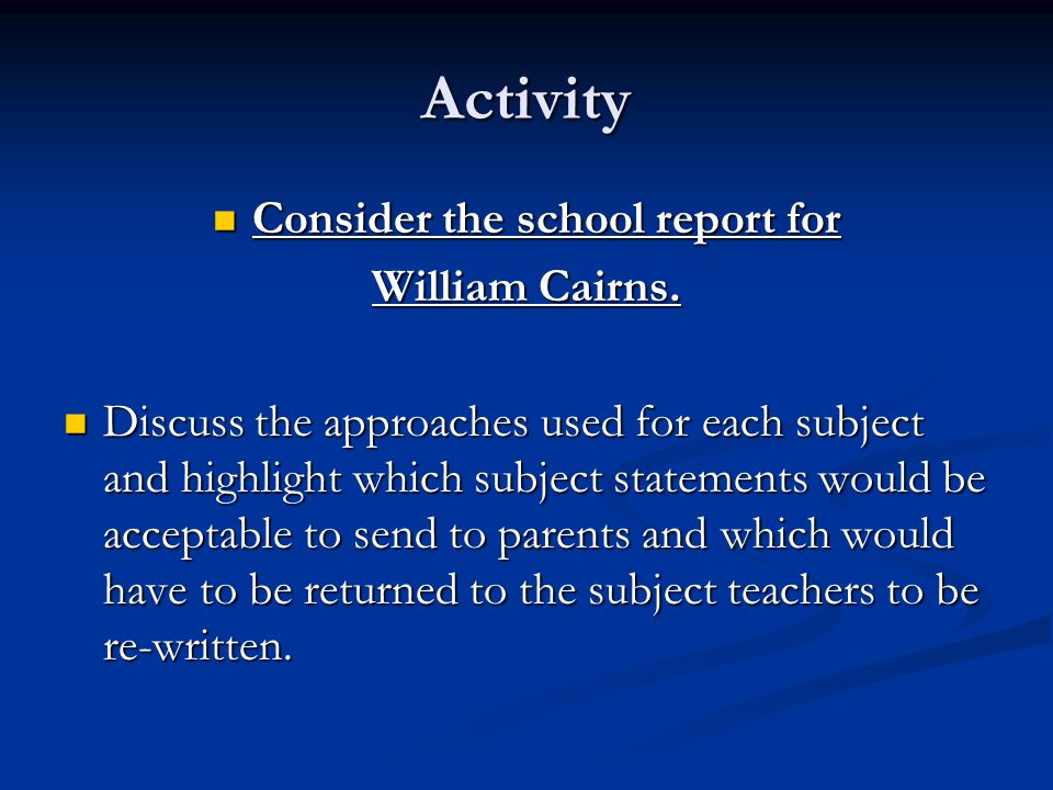 Activity Consider the school report for Consider the school report for William Cairns.