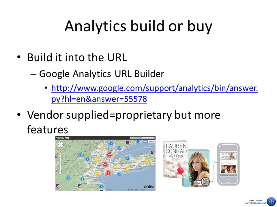 Analytics build or buy Build it into the URL – Google Analytics URL Builder http://www.google.com/support/analytics/bin/answer.