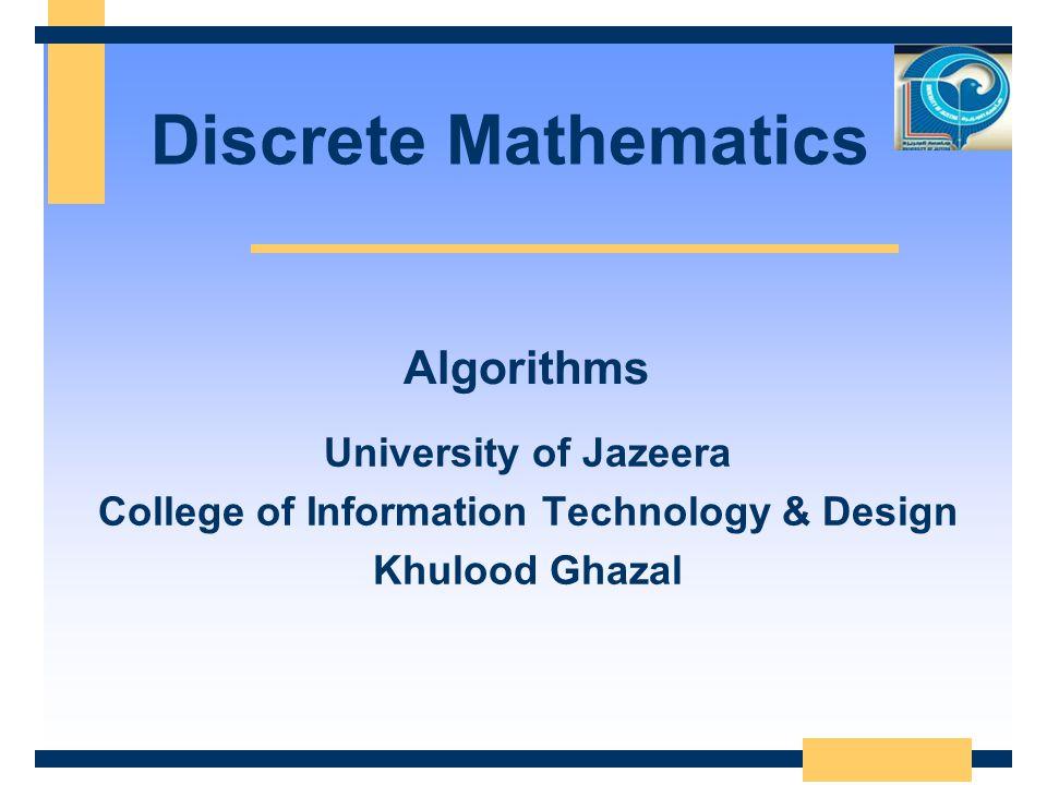 Discrete Mathematics University of Jazeera College of Information Technology & Design Khulood Ghazal Algorithms
