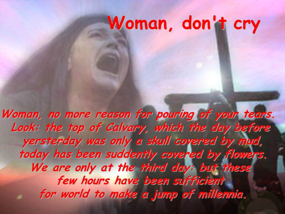 Woman, don t cry Woman, no more reason for pouring of your tears.