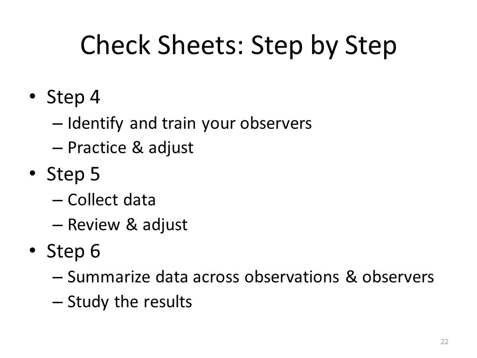 Step 4 – Identify and train your observers – Practice & adjust Step 5 – Collect data – Review & adjust Step 6 – Summarize data across observations & o