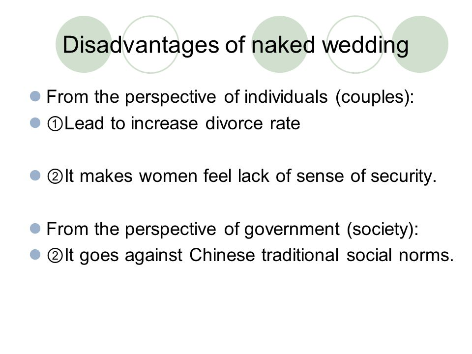 Disadvantages of naked wedding From the perspective of individuals (couples): ① Lead to increase divorce rate ② It makes women feel lack of sense of security.