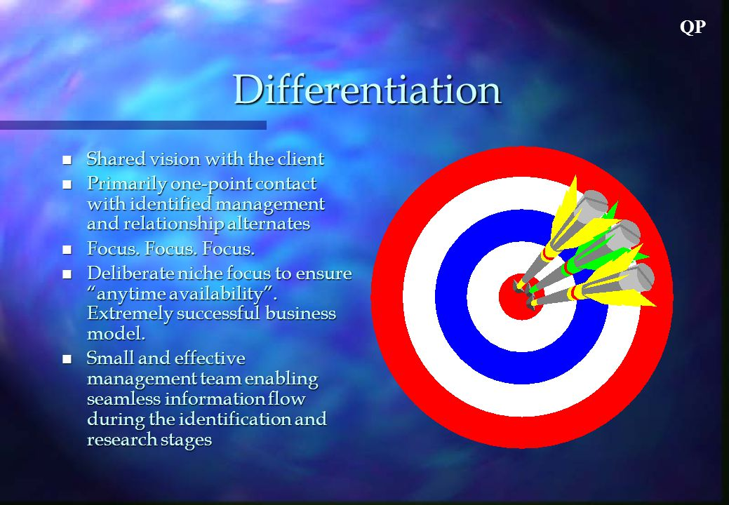 QP Differentiation n Shared vision with the client n Primarily one-point contact with identified management and relationship alternates n Focus.