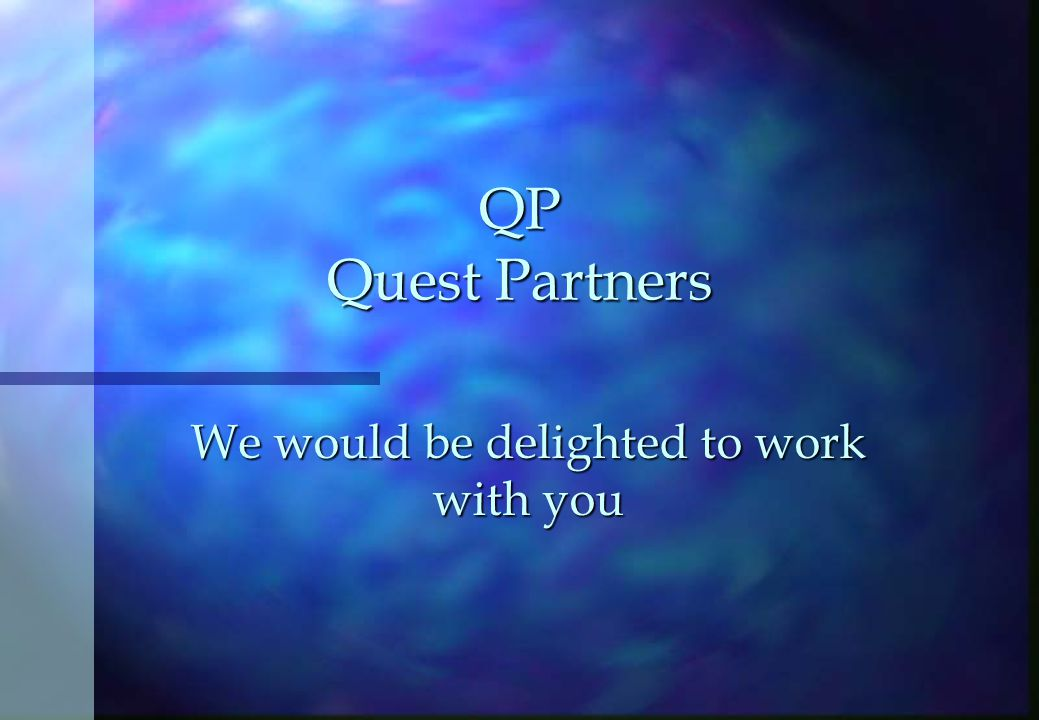 We would be delighted to work with you QP Quest Partners