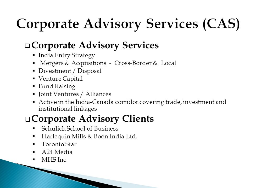  Corporate Advisory Services  India Entry Strategy  Mergers & Acquisitions - Cross-Border & Local  Divestment / Disposal  Venture Capital  Fund