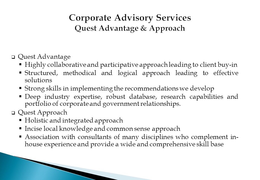  Quest Advantage  Highly collaborative and participative approach leading to client buy-in  Structured, methodical and logical approach leading to
