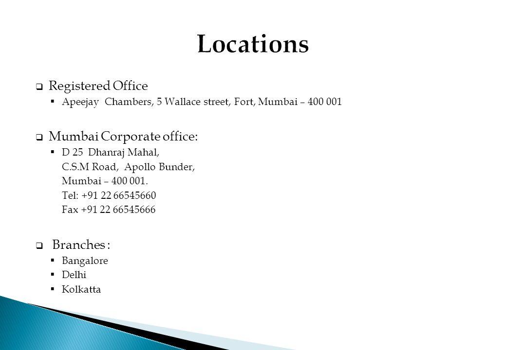  Registered Office  Apeejay Chambers, 5 Wallace street, Fort, Mumbai – 400 001  Mumbai Corporate office:  D 25 Dhanraj Mahal, C.S.M Road, Apollo B