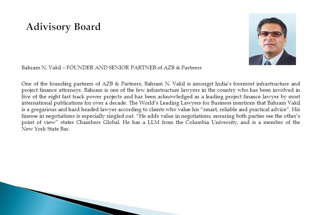 Bahram N. Vakil – FOUNDER AND SENIOR PARTNER of AZB & Partners One of the founding partners of AZB & Partners, Bahram N. Vakil is amongst India's fore