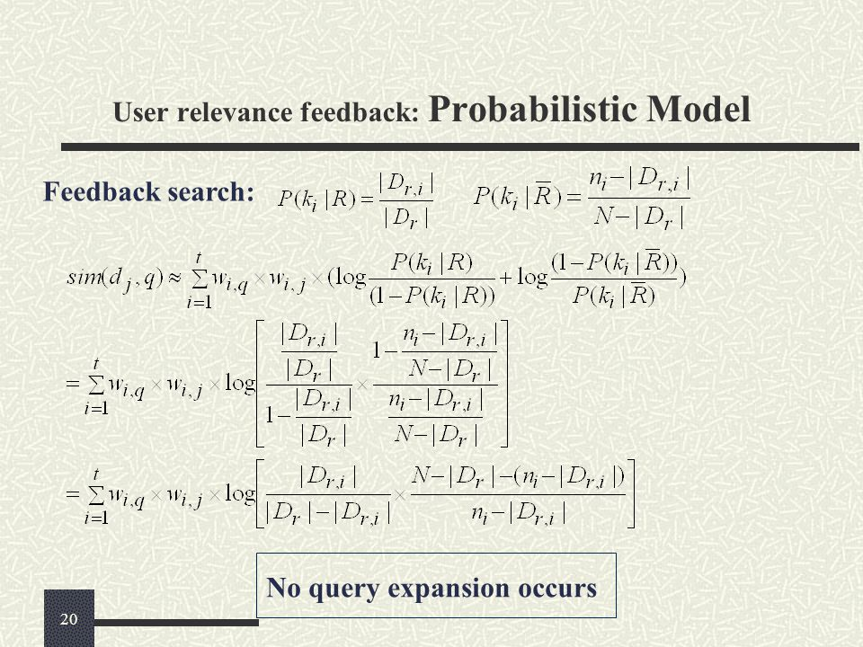 Feedback search: No query expansion occurs User relevance feedback: Probabilistic Model 20