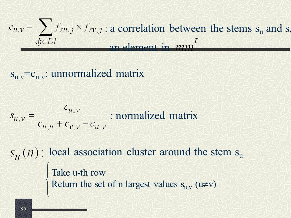 : a correlation between the stems s u and s v : normalized matrix s u,v =c u,v : unnormalized matrix local association cluster around the stem s u Tak