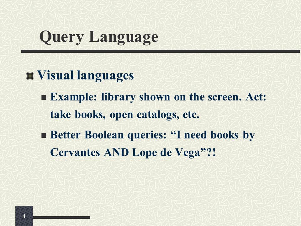Query Language Visual languages Example: library shown on the screen.