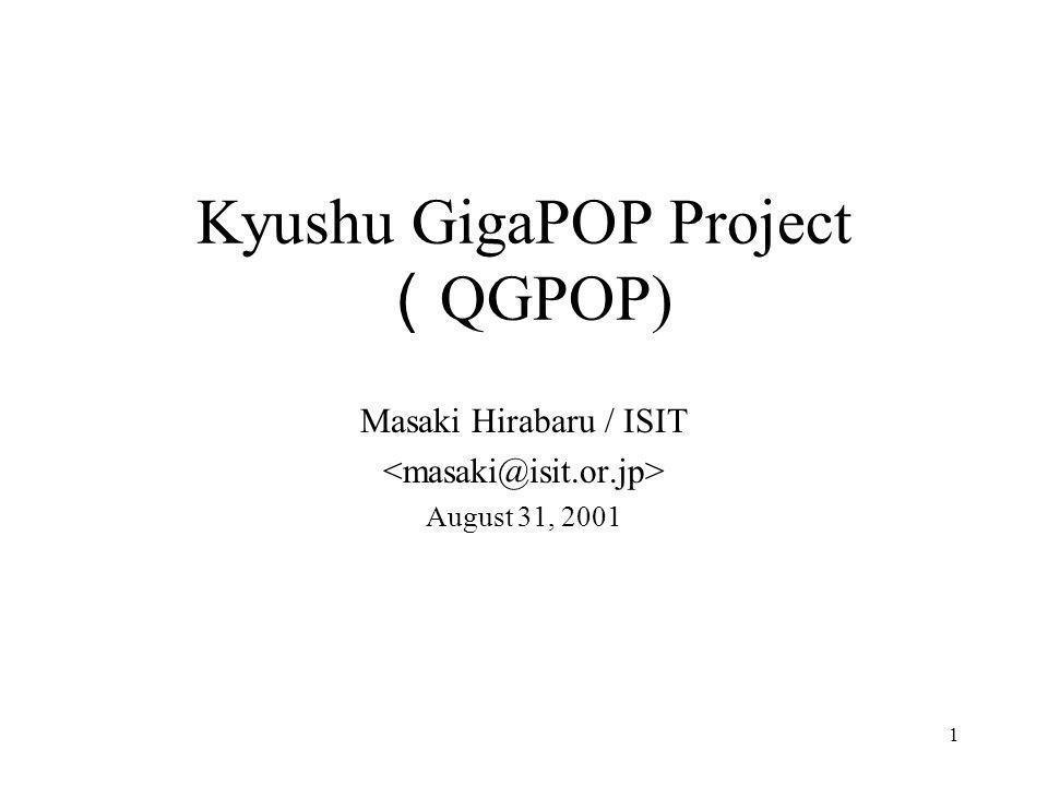 1 Kyushu GigaPOP Project ( QGPOP) Masaki Hirabaru / ISIT August 31, 2001