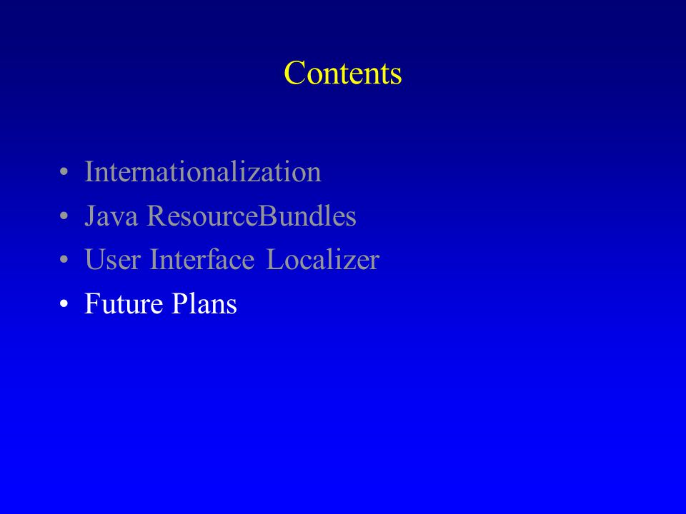 Contents Internationalization Java ResourceBundles User Interface Localizer Future Plans