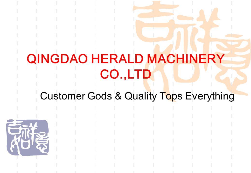 QINGDAO HERALD MACHINERY CO.,LTD Customer Gods & Quality Tops Everything