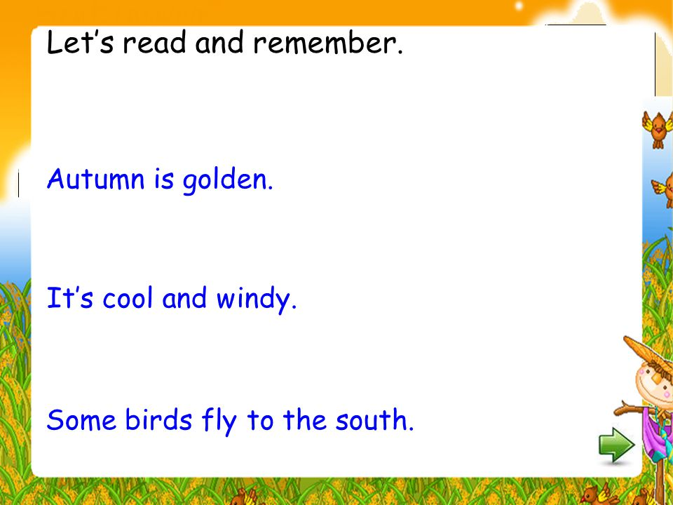Autumn is golden. Some birds fly to the south. It's cool and windy. Let's read and remember.