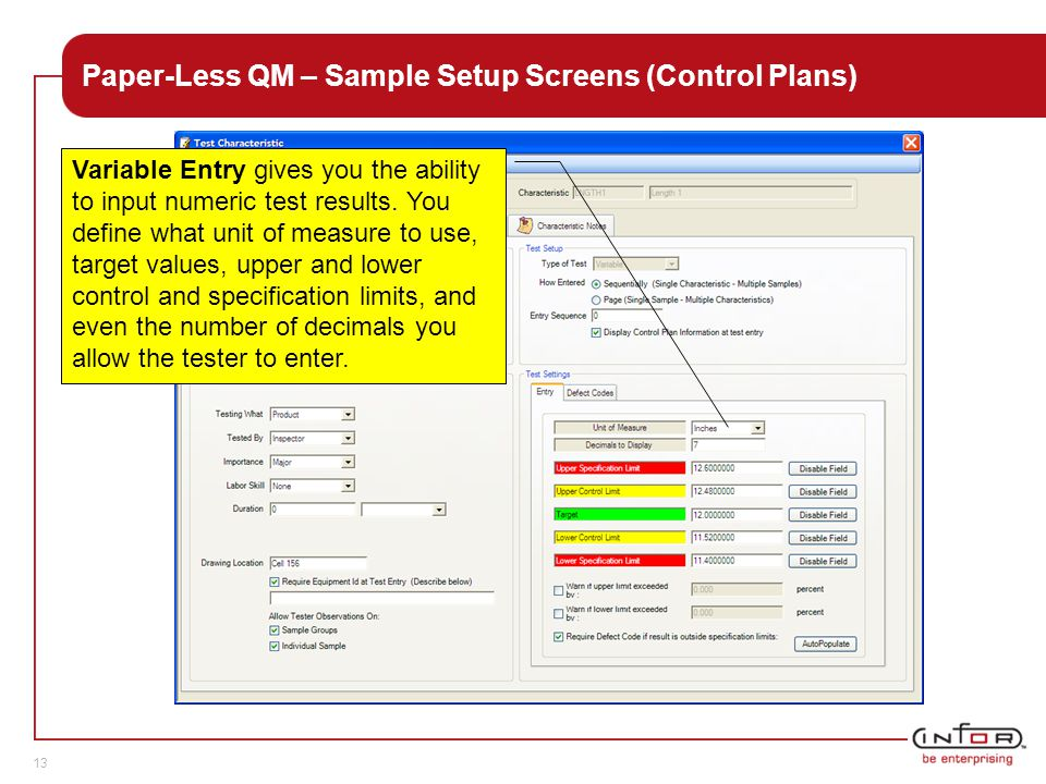 Template V.24, 1-Mar-2007 13 Paper-Less QM – Sample Setup Screens (Control Plans) Variable Entry gives you the ability to input numeric test results.