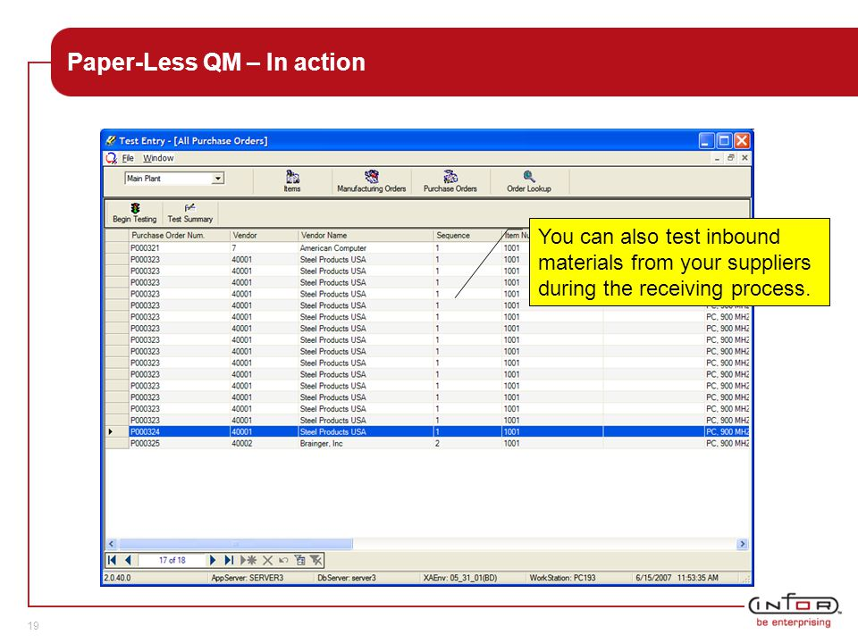 Template V.24, 1-Mar-2007 19 Paper-Less QM – In action You can also test inbound materials from your suppliers during the receiving process.