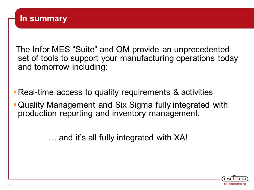 "Template V.24, 1-Mar-2007 31 In summary The Infor MES ""Suite"" and QM provide an unprecedented set of tools to support your manufacturing operations to"