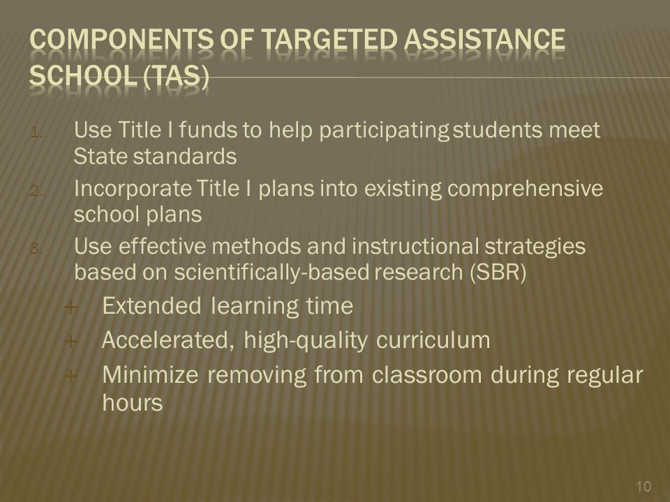 1. Use Title I funds to help participating students meet State standards 2.
