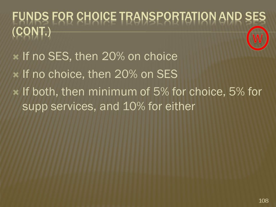  If no SES, then 20% on choice  If no choice, then 20% on SES  If both, then minimum of 5% for choice, 5% for supp services, and 10% for either 108