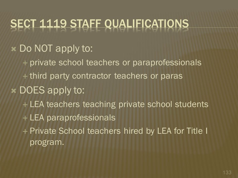  Do NOT apply to:  private school teachers or paraprofessionals  third party contractor teachers or paras  DOES apply to:  LEA teachers teaching private school students  LEA paraprofessionals  Private School teachers hired by LEA for Title I program.