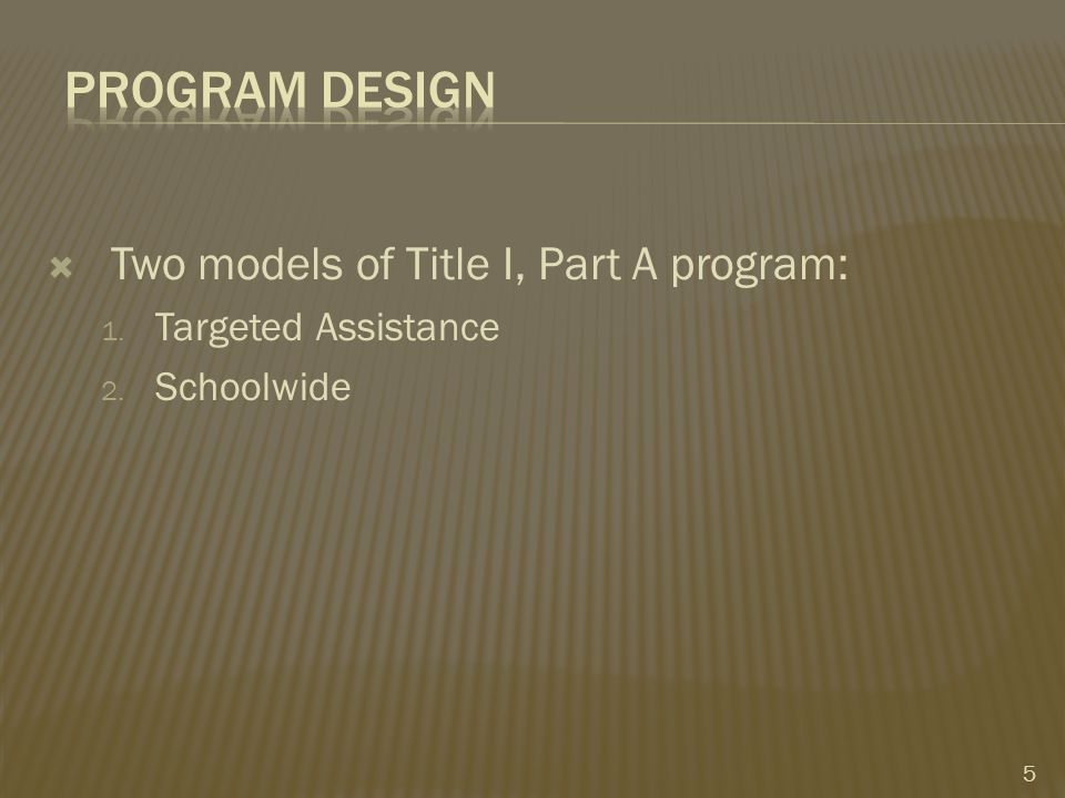  Two models of Title I, Part A program: 1. Targeted Assistance 2. Schoolwide 5