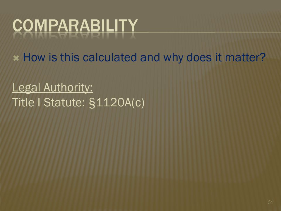  How is this calculated and why does it matter Legal Authority: Title I Statute: §1120A(c) 51
