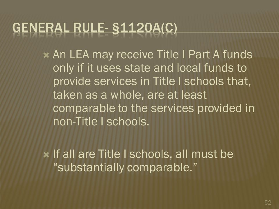  An LEA may receive Title I Part A funds only if it uses state and local funds to provide services in Title I schools that, taken as a whole, are at least comparable to the services provided in non-Title I schools.