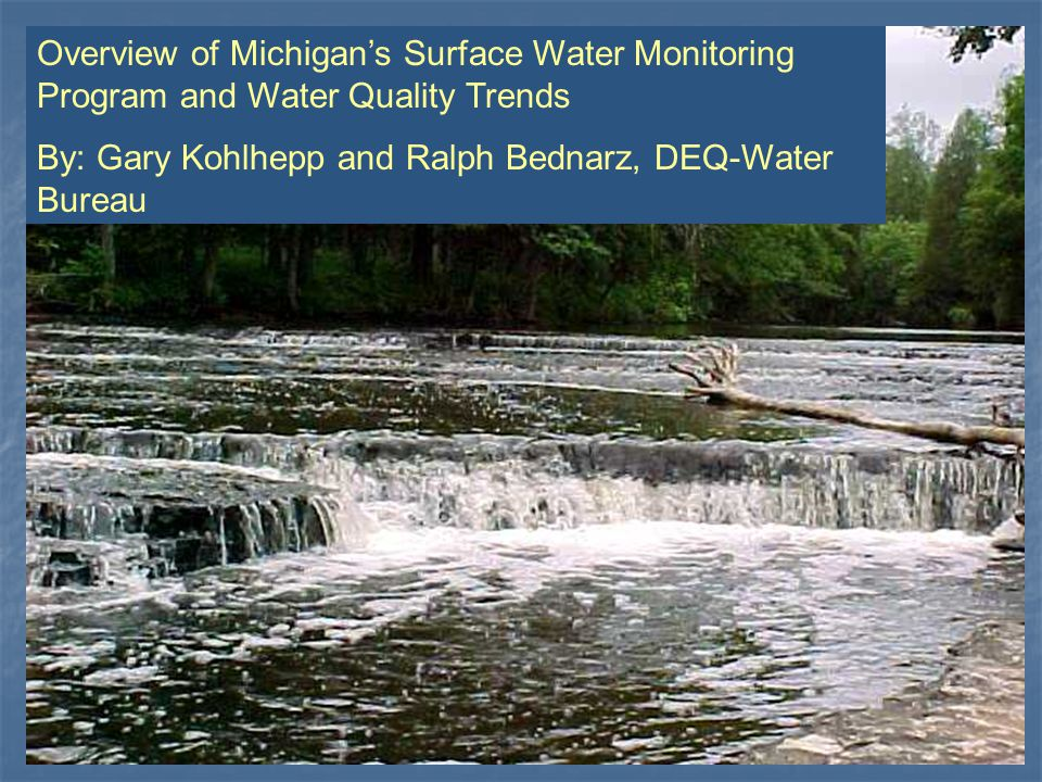Overview of Michigan's Surface Water Monitoring Program and Water Quality Trends By: Gary Kohlhepp and Ralph Bednarz, DEQ-Water Bureau