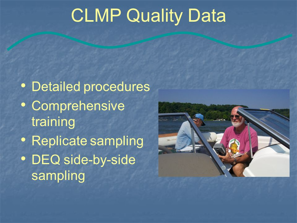 CLMP Quality Data Detailed procedures Comprehensive training Replicate sampling DEQ side-by-side sampling