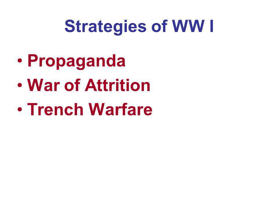 Strategies of WW I Propaganda War of Attrition Trench Warfare